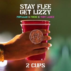 Stay Flee Get Lizzy - 2 Cups Ft. Tory Lanez, Fredo & Popcaan